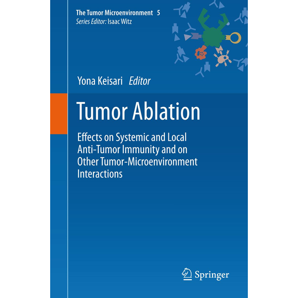 Springer Netherland - Tumor Ablation - Effects on Systemic and Local Anti-Tumor Immunity and on Other Tumor-Microenvironment Interactions
