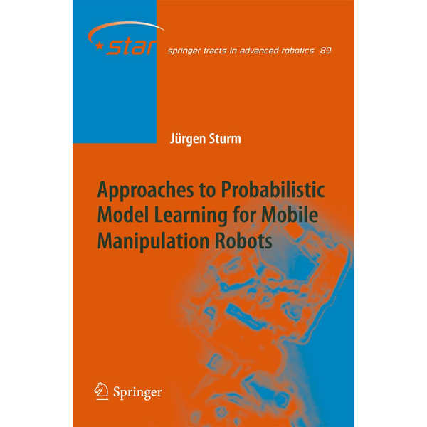 Jürgen Sturm - Approaches to Probabilistic Model Learning for Mobile Manipulation Robots