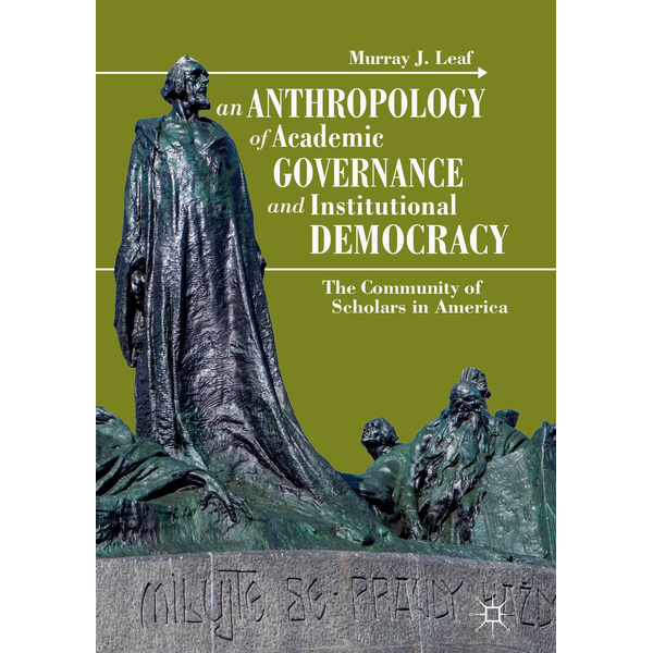 Murray J. Leaf - An Anthropology of Academic Governance and Institutional Democracy - The Community of Scholars in America