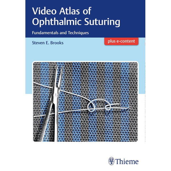 Steven Brooks - Video Atlas of Ophthalmic Suturing - Fundamentals and Techniques