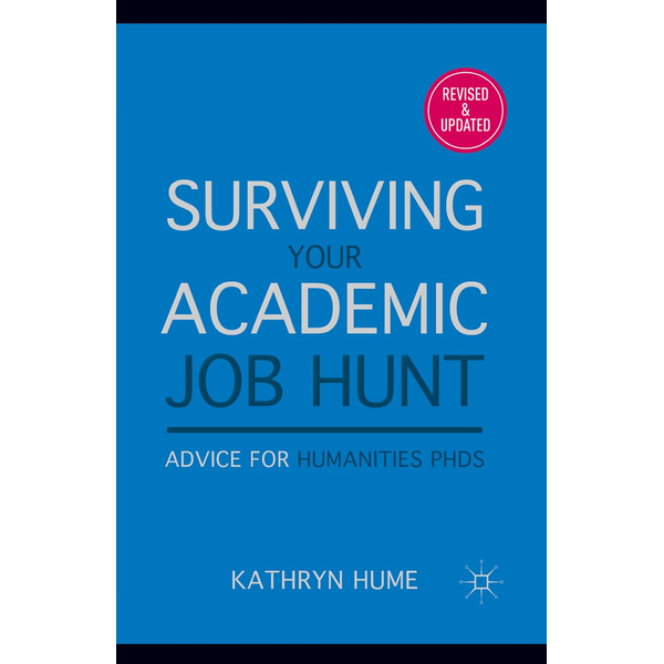 K. Hume - Surviving Your Academic Job Hunt - Advice for Humanities PhDs
