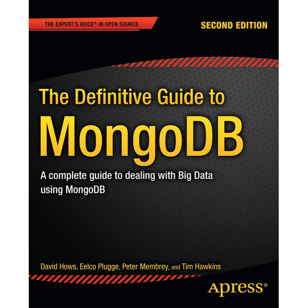 David Hows - The Definitive Guide to MongoDB - A complete guide to dealing with Big Data using MongoDB