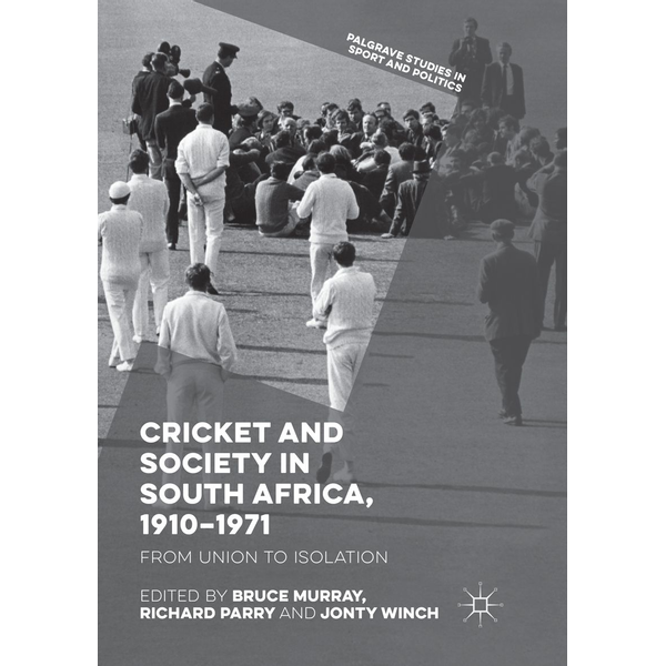 Springer International Publishing - Cricket and Society in South Africa, 1910–1971 - From Union to Isolation