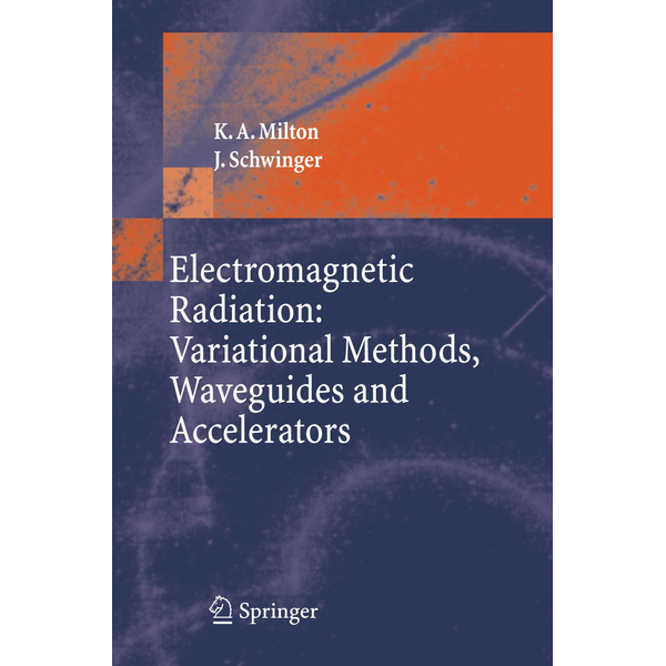 Kimball A. Milton - Electromagnetic Radiation: Variational Methods, Waveguides and Accelerators