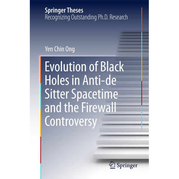 Yen Chin Ong - Evolution of Black Holes in Anti-de Sitter Spacetime and the Firewall Controversy