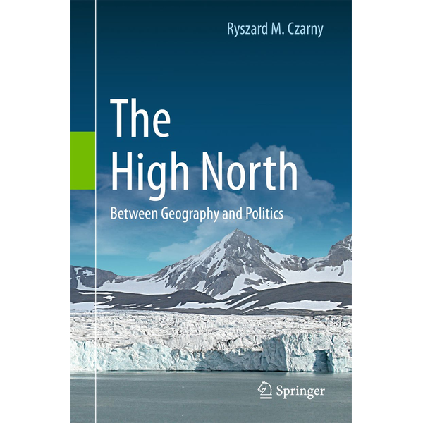 Ryszard M. Czarny - The High North - Between Geography and Politics
