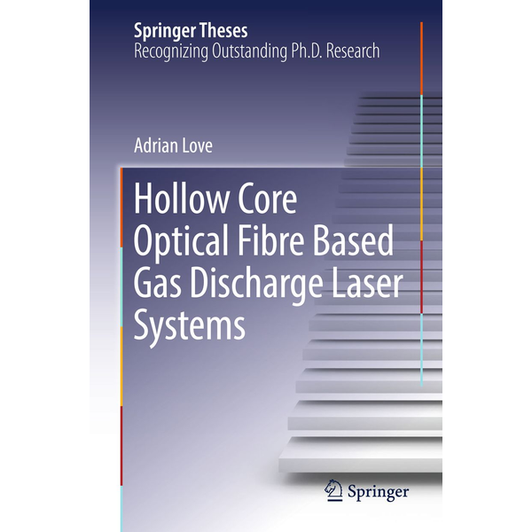 Adrian Love - Hollow Core Optical Fibre Based Gas Discharge Laser Systems