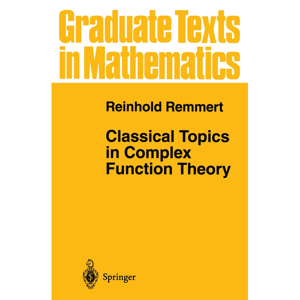 Reinhold Remmert - Classical Topics in Complex Function Theory