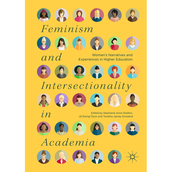 Springer International Publishing - Feminism and Intersectionality in Academia - Women's Narratives and Experiences in Higher Education