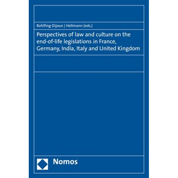 Nomos - Perspectives of law and culture on the end-of-life legislations in France, Germany, India, Italy and United Kingdom