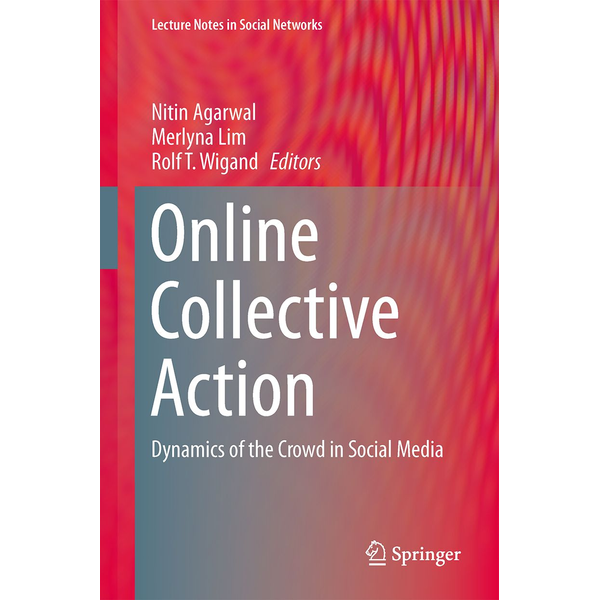 Agarwal, Nitin - Online Collective Action - Dynamics of the Crowd in Social Media