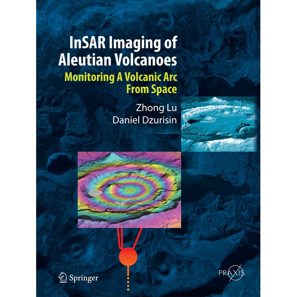 Zhong Lu - InSAR Imaging of Aleutian Volcanoes - Monitoring a Volcanic Arc from Space