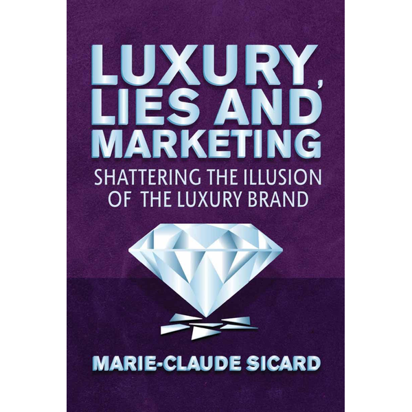 M. Sicard - Luxury, Lies and Marketing - Shattering the Illusions of the Luxury Brand