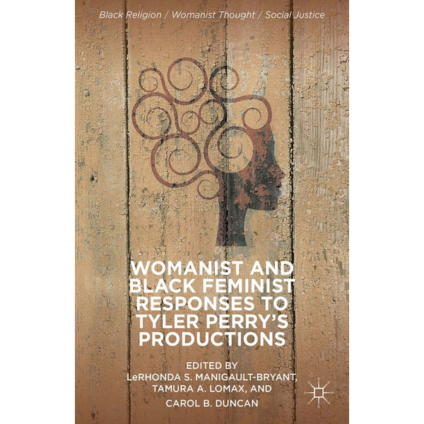 Palgrave Macmillan US - Womanist and Black Feminist Responses to Tyler Perry's Productions
