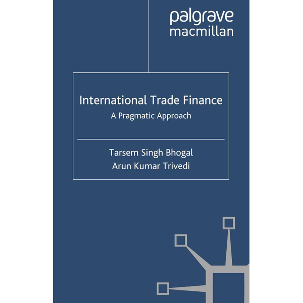 T. Bhogal - International Trade Finance - A Pragmatic Approach