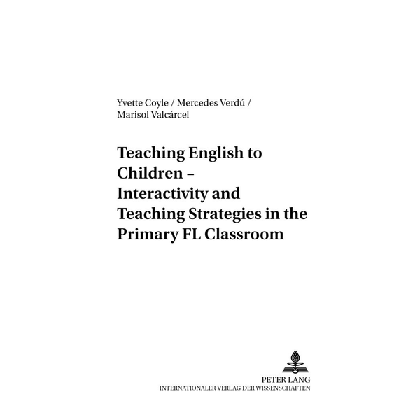 Yvette Coyle - Teaching English to Children – Interactivity and Teaching Strategies in the Primary FL Classroom