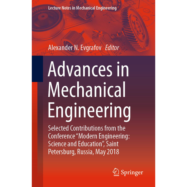 """Springer International Publishing - Advances in Mechanical Engineering - Selected Contributions from the Conference """"Modern Engineering: Science and Education"""", Saint Petersburg, Russia, May 2018"""