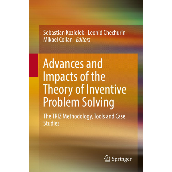 Springer International Publishing - Advances and Impacts of the Theory of Inventive Problem Solving - The TRIZ Methodology, Tools and Case Studies