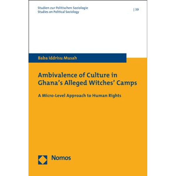 Baba Iddrisu Musah - Ambivalence of Culture in Ghana's Alleged Witches' Camps - A Micro-Level Approach to Human Rights