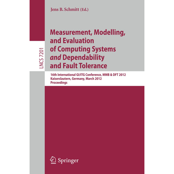 Springer Berlin - Measurement, Modeling, and Evaluation of Computing Systems and Dependability and Fault Tolerance - 16th International GI/ITG Conference, MMB & DFT 2012, Kaiserslautern, Germany, March 19-21, 2012, Proceedings