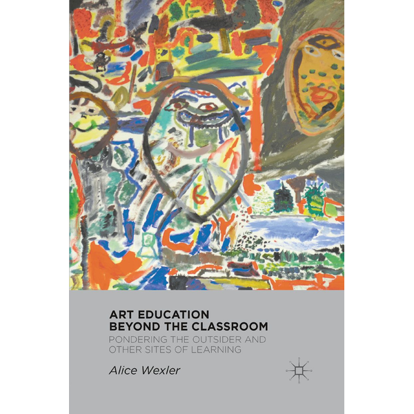 A. Wexler - Art Education Beyond the Classroom - Pondering the Outsider and Other Sites of Learning