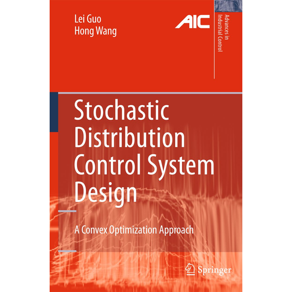 Lei Guo - Stochastic Distribution Control System Design - A Convex Optimization Approach
