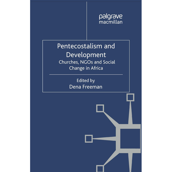 Palgrave Macmillan UK - Pentecostalism and Development - Churches, NGOs and Social Change in Africa