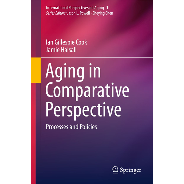 Ian Gillespie Cook - Aging in Comparative Perspective - Processes and Policies