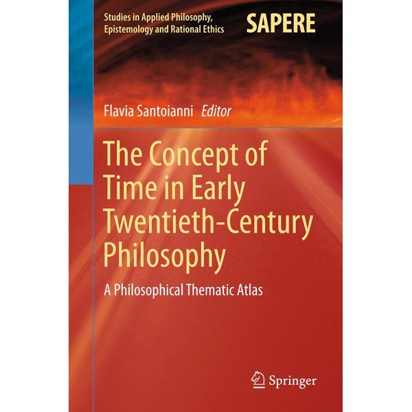 Springer International Publishing - The Concept of Time in Early Twentieth-Century Philosophy - A Philosophical Thematic Atlas