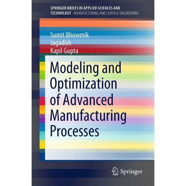 Sumit Bhowmik - Modeling and Optimization of Advanced Manufacturing Processes