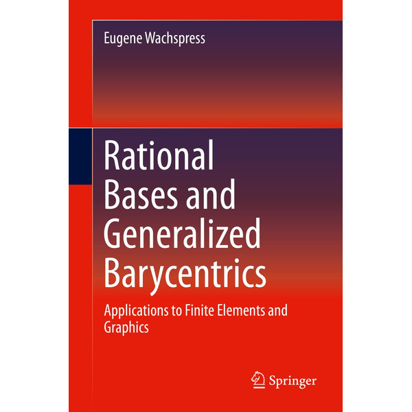 Eugene Wachspress - Rational Bases and Generalized Barycentrics - Applications to Finite Elements and Graphics