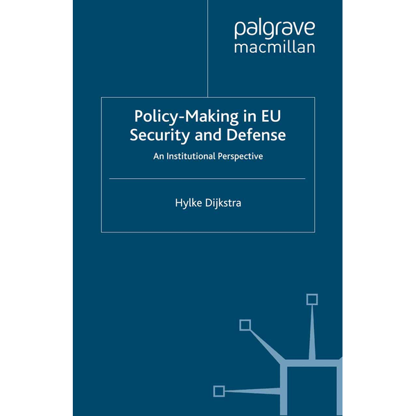 H. Dijkstra - Policy-Making in EU Security and Defense - An Institutional Perspective