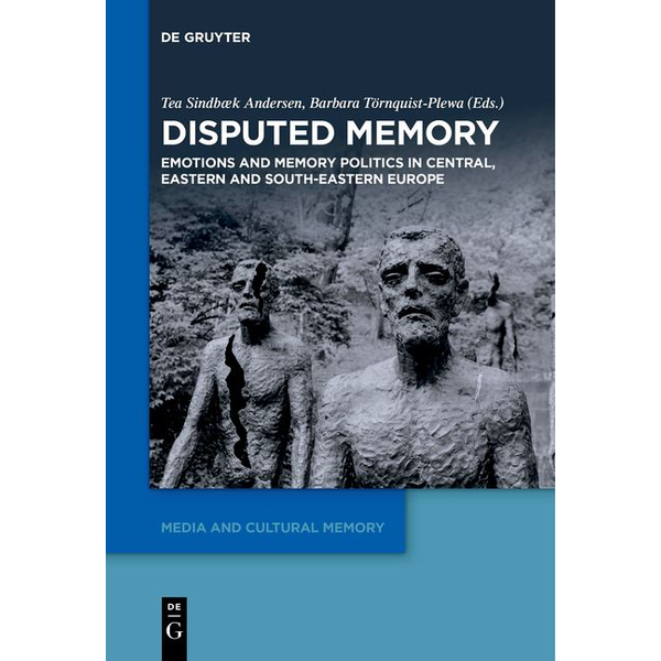 De Gruyter - Disputed Memory - Emotions and Memory Politics in Central, Eastern and South-Eastern Europe