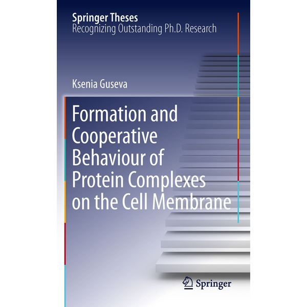 Ksenia Guseva - Formation and Cooperative Behaviour of Protein Complexes on the Cell Membrane