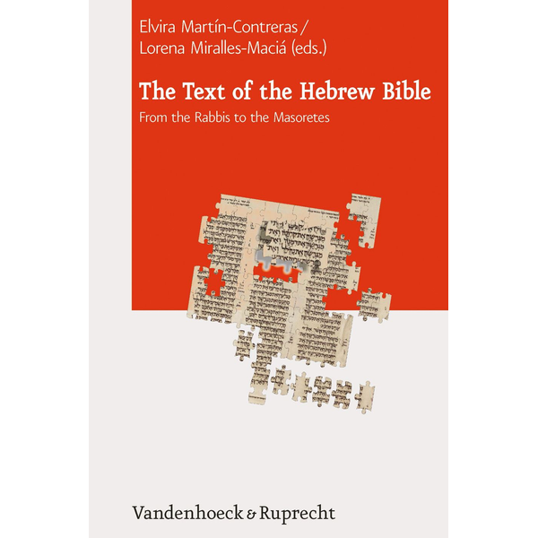 Vandenhoeck & Ruprecht - The Text of the Hebrew Bible - From the Rabbis to the Masoretes