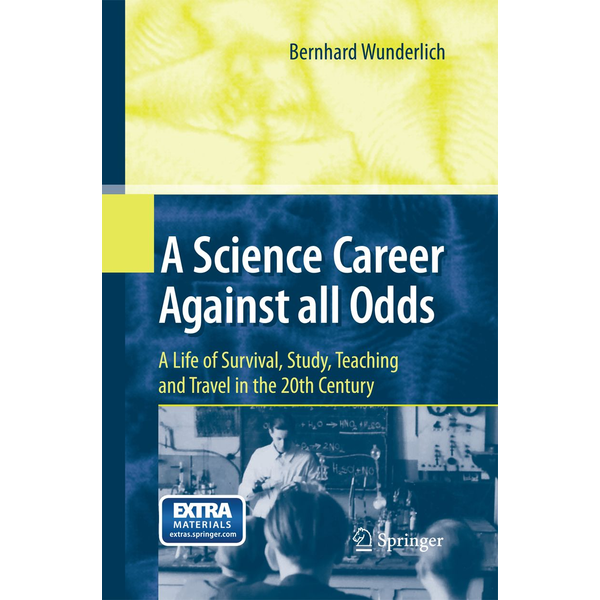 Bernhard Wunderlich - A Science Career Against all Odds - A Life of Survival, Study, Teaching and Travel in the 20th Century