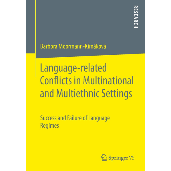 Barbora Moormann-Kimáková - Language-related Conflicts in Multinational and Multiethnic Settings - Success and Failure of Language Regimes