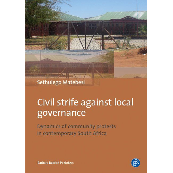 Sethulego Matebesi - Civil Strife against Local Governance - Dynamics of community protests in contemporary South Africa