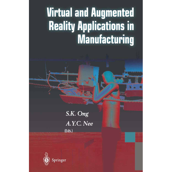 S.K. Ong - Virtual and Augmented Reality Applications in Manufacturing