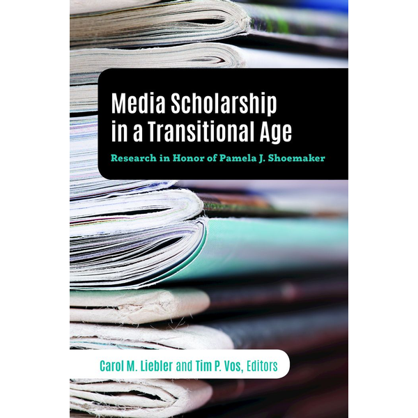 Peter Lang Publishing Inc. New York - Media Scholarship in a Transitional Age - Research in Honor of Pamela J. Shoemaker