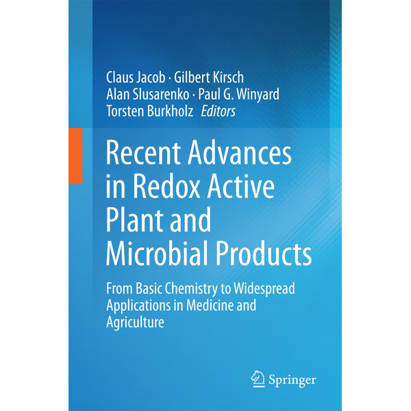 Springer Netherland - Recent Advances in Redox Active Plant and Microbial Products - From Basic Chemistry to Widespread Applications in Medicine and Agriculture