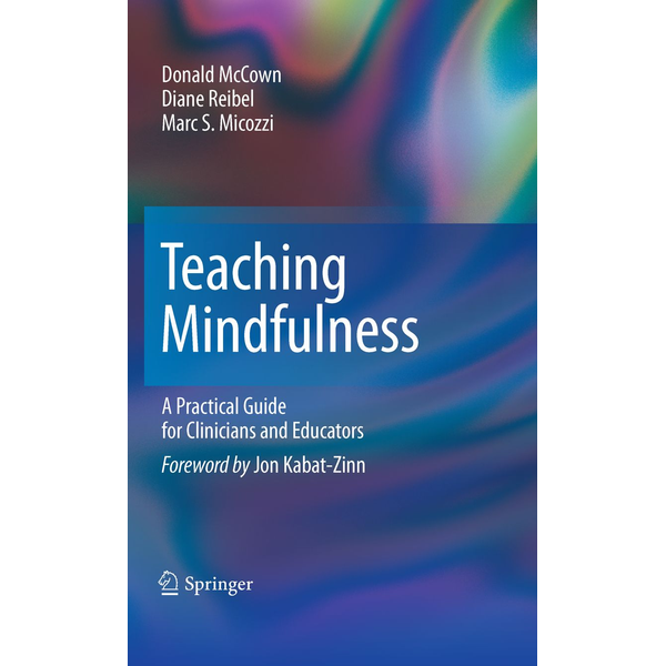 Donald McCown - Teaching Mindfulness - A Practical Guide for Clinicians and Educators