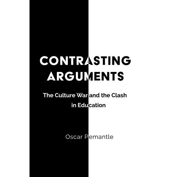 Oscar Pemantle - Contrasting Arguments - The Culture War and the Clash in Education