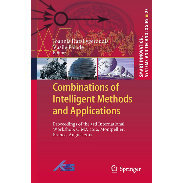 Springer Berlin - Combinations of Intelligent Methods and Applications - Proceedings of the 3rd International Workshop, CIMA 2012, Montpellier, France, August 2012