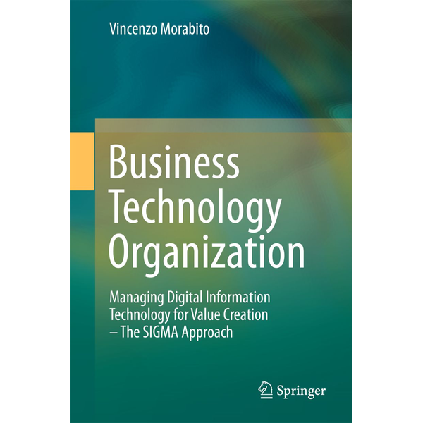 Vincenzo Morabito - Business Technology Organization - Managing Digital Information Technology for Value Creation - The SIGMA Approach