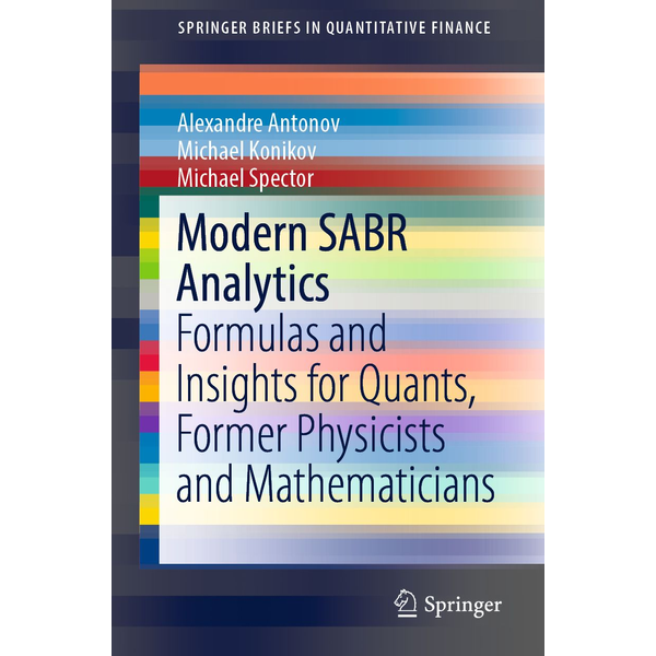 Alexandre Antonov - Modern SABR Analytics - Formulas and Insights for Quants, Former Physicists and Mathematicians