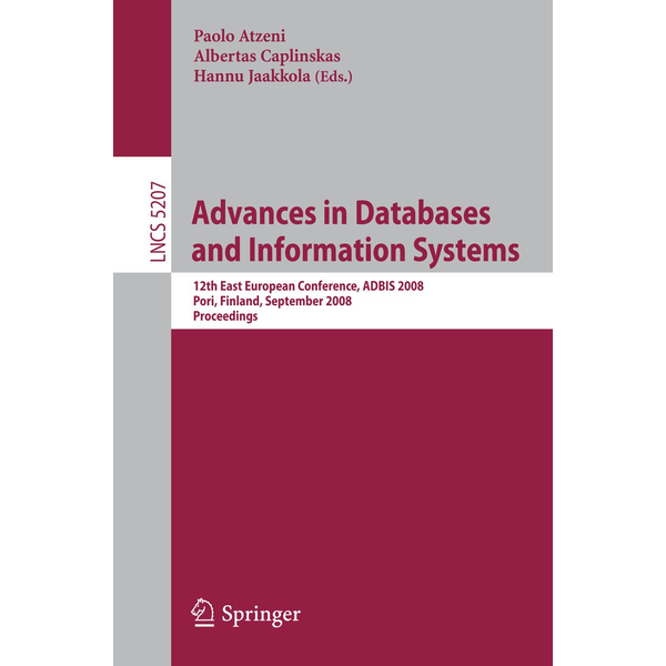 Springer Berlin - Advances in Databases and Information Systems - 12th East European Conference, ADBIS 2008, Pori, Finland, September 5-9, 2008, Proceedings