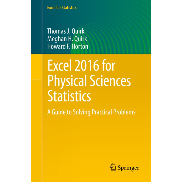 Thomas J. Quirk - Excel 2016 for Physical Sciences Statistics - A Guide to Solving Practical Problems