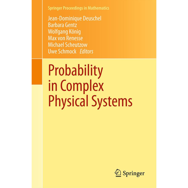 Springer Berlin - Probability in Complex Physical Systems - In Honour of Erwin Bolthausen and Jürgen Gärtner