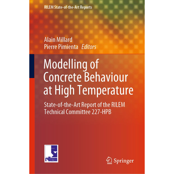 Springer International Publishing - Modelling of Concrete Behaviour at High Temperature - State-of-the-Art Report of the RILEM Technical Committee 227-HPB